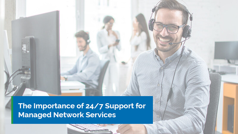 The importance of 24/7 support for managed network services