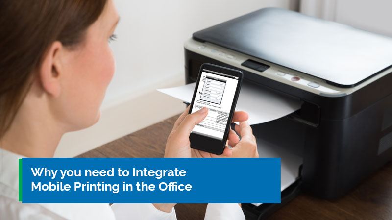 Why you need to integrate mobile printing in the office